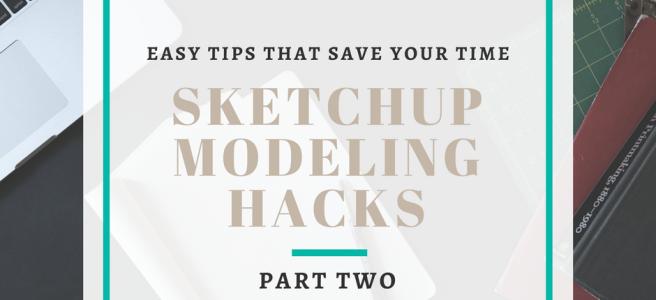 sketchup modeling hacks tips save time