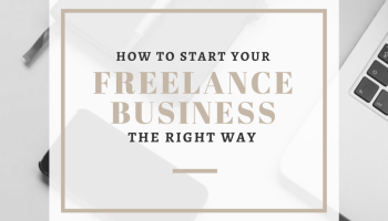 How To Start A Freelance Business The Right Way